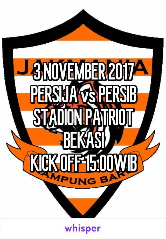 3 NOVEMBER 2017 PERSIJA vs PERSIB STADION PATRIOT BEKASI KICK OFF 15.00WIB