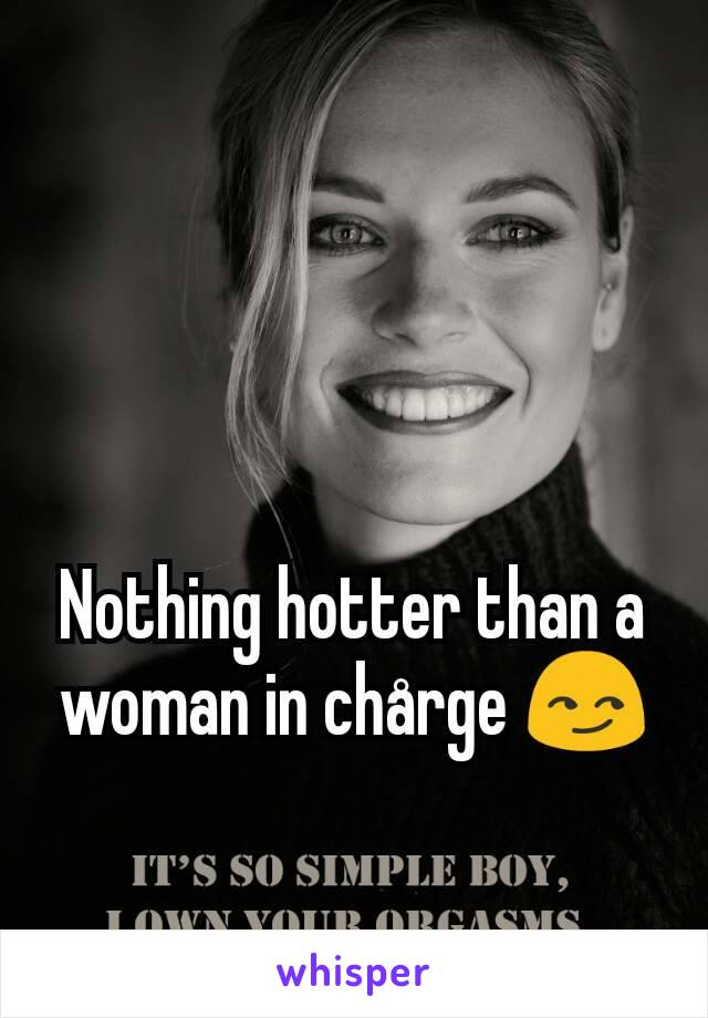 Nothing hotter than a woman in chårge 😏