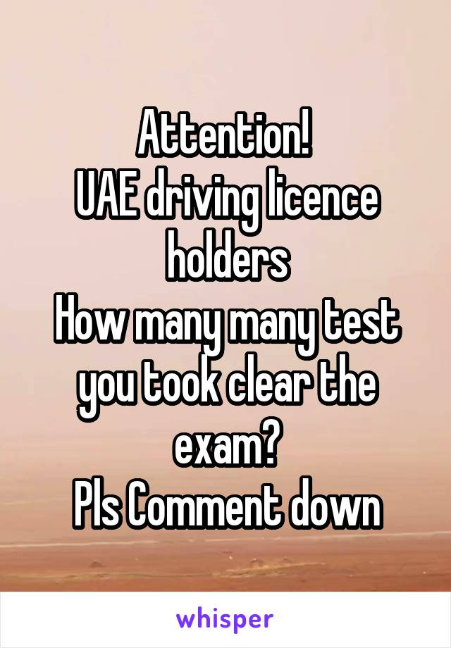 Attention!  UAE driving licence holders How many many test you took clear the exam? Pls Comment down