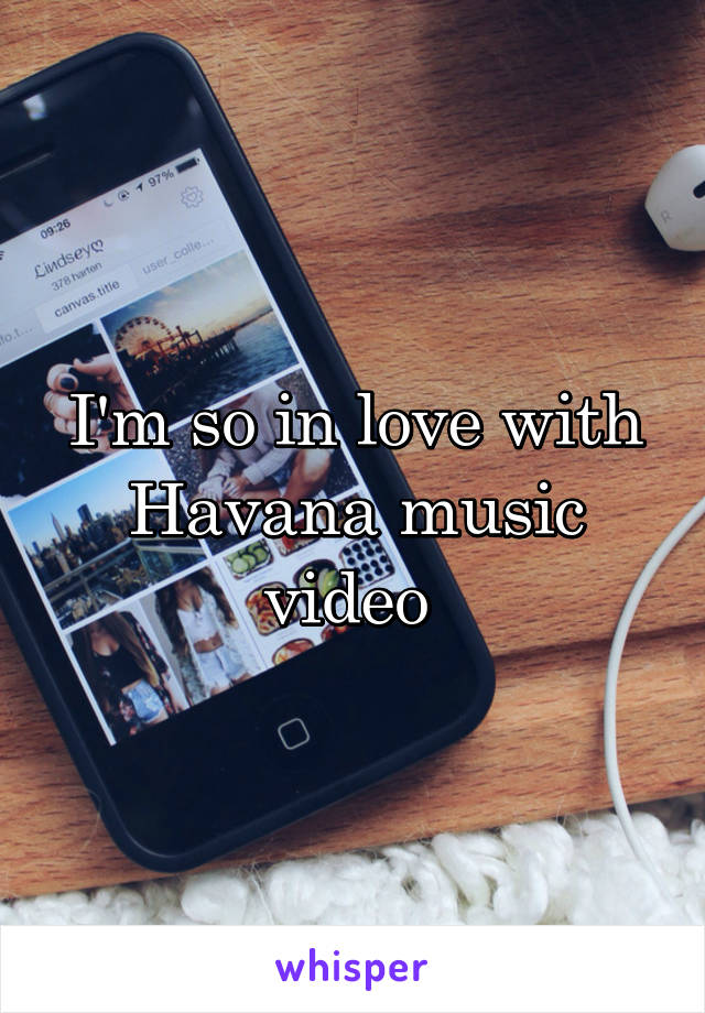 I'm so in love with Havana music video