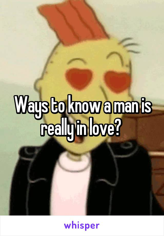 Ways to know a man is really in love?