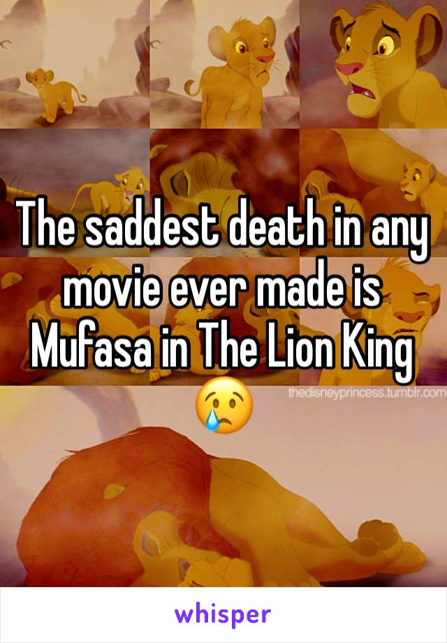 The saddest death in any movie ever made is Mufasa in The Lion King 😢