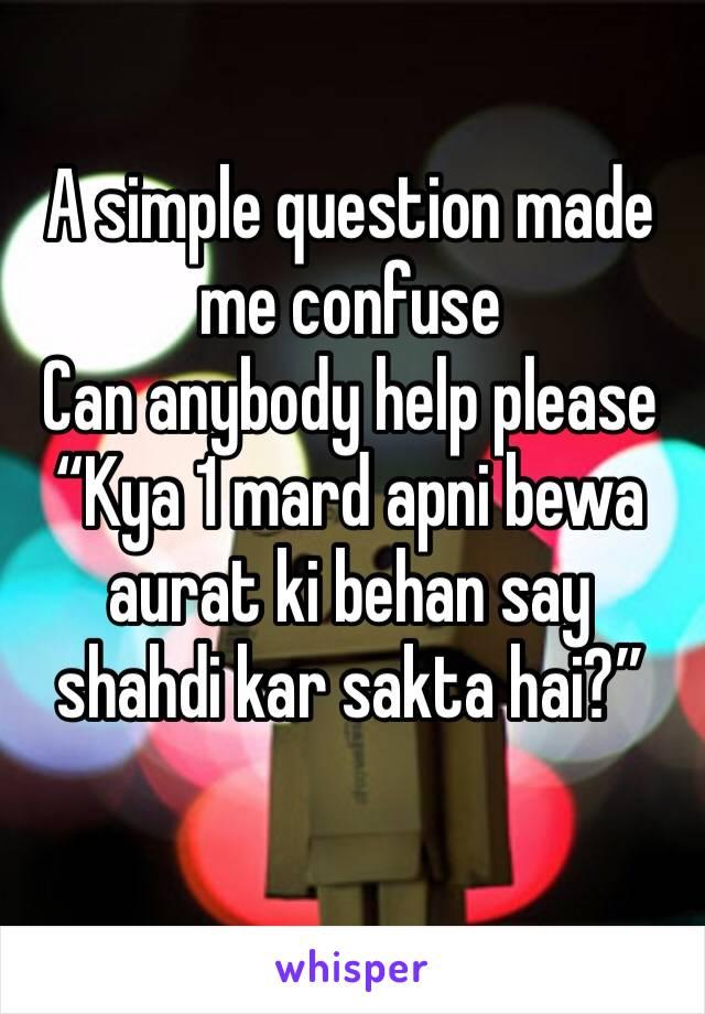 "A simple question made me confuse Can anybody help please  ""Kya 1 mard apni bewa aurat ki behan say shahdi kar sakta hai?"""