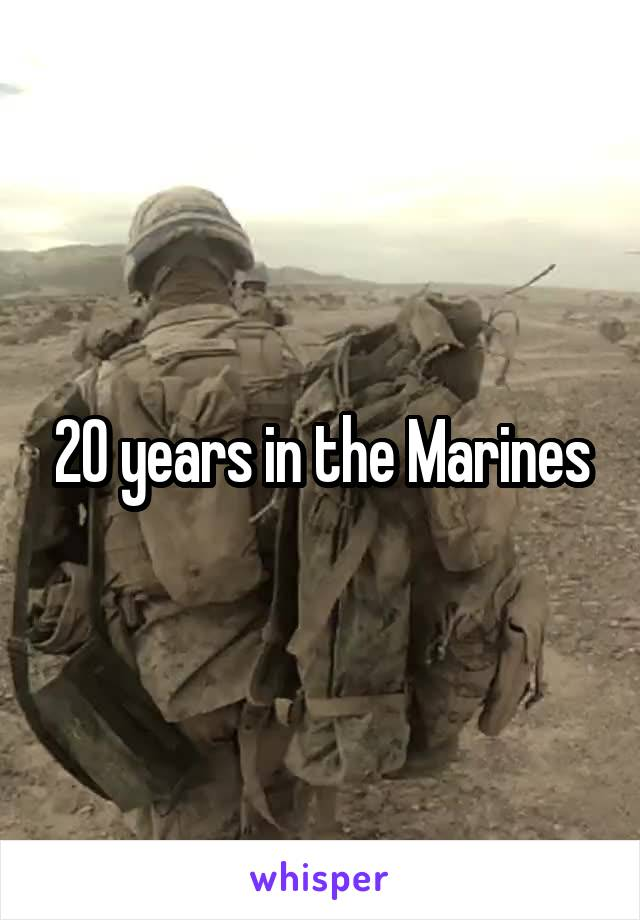 20 years in the Marines