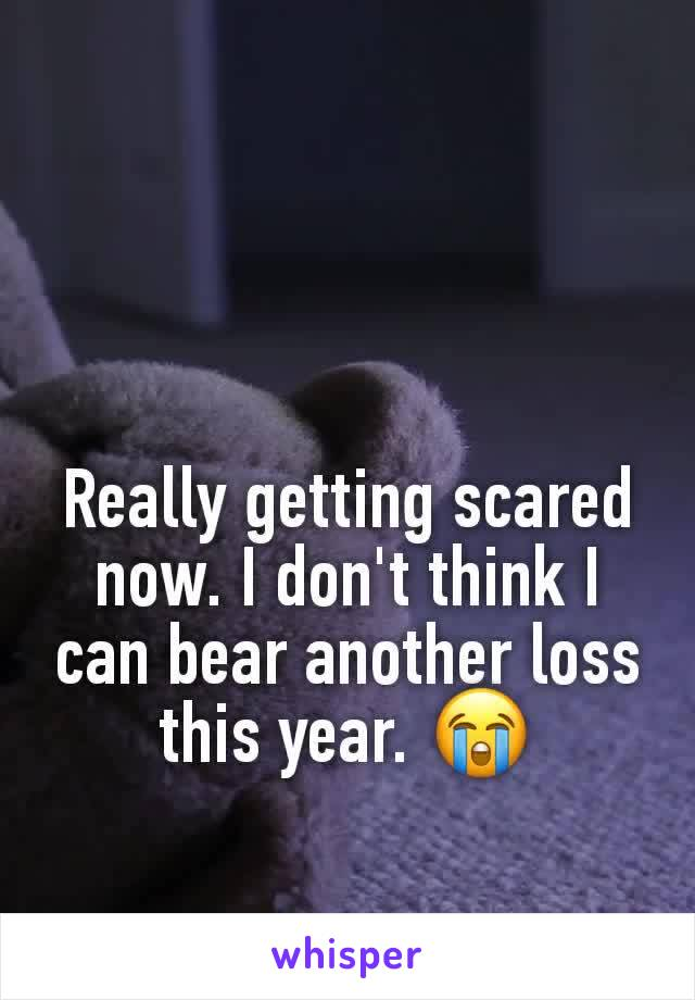 Really getting scared now. I don't think I can bear another loss this year. 😭