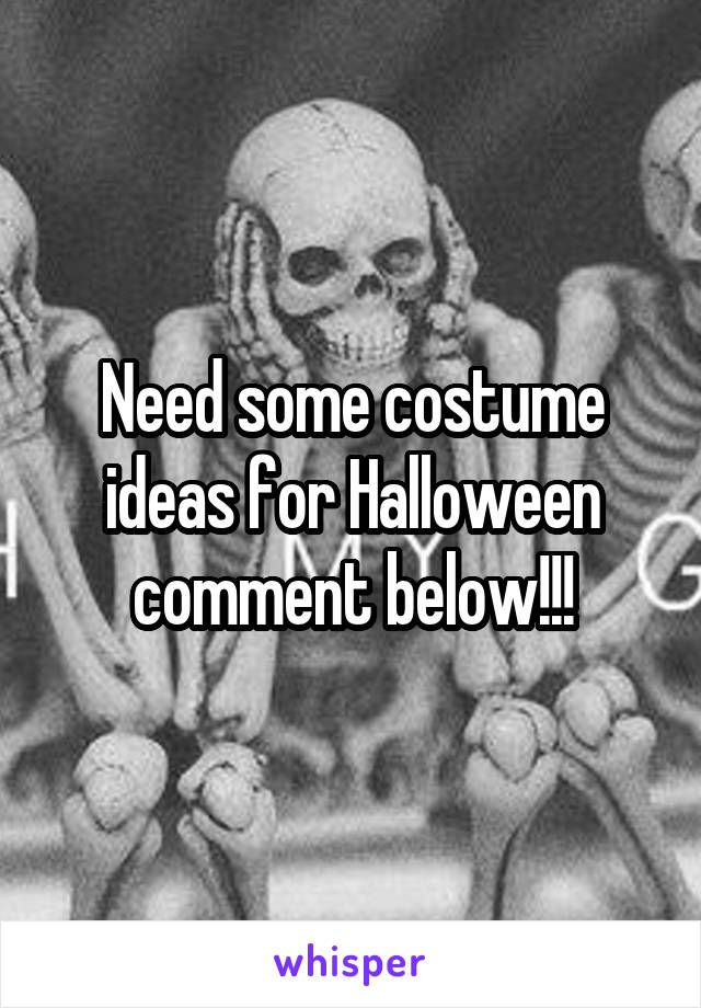 Need some costume ideas for Halloween comment below!!!
