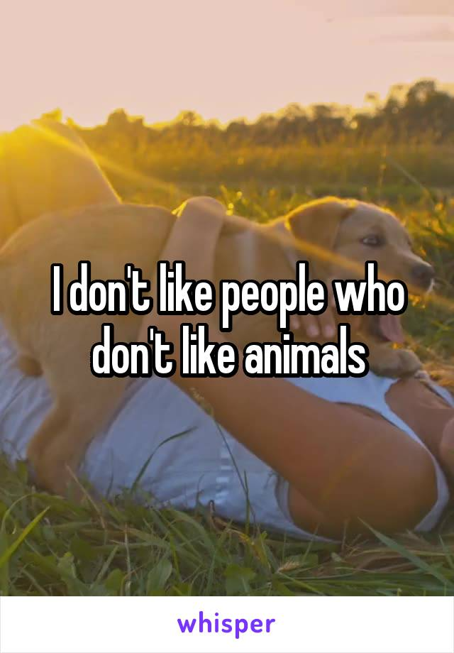 I don't like people who don't like animals