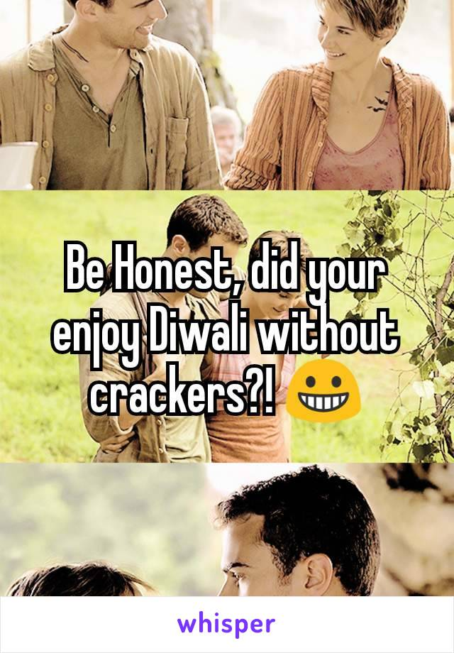 Be Honest, did your enjoy Diwali without crackers?! 😀