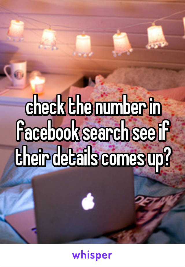 check the number in facebook search see if their details comes up?