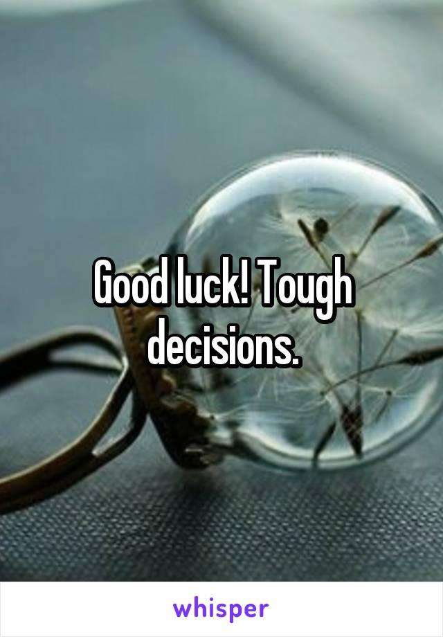 Good luck! Tough decisions.