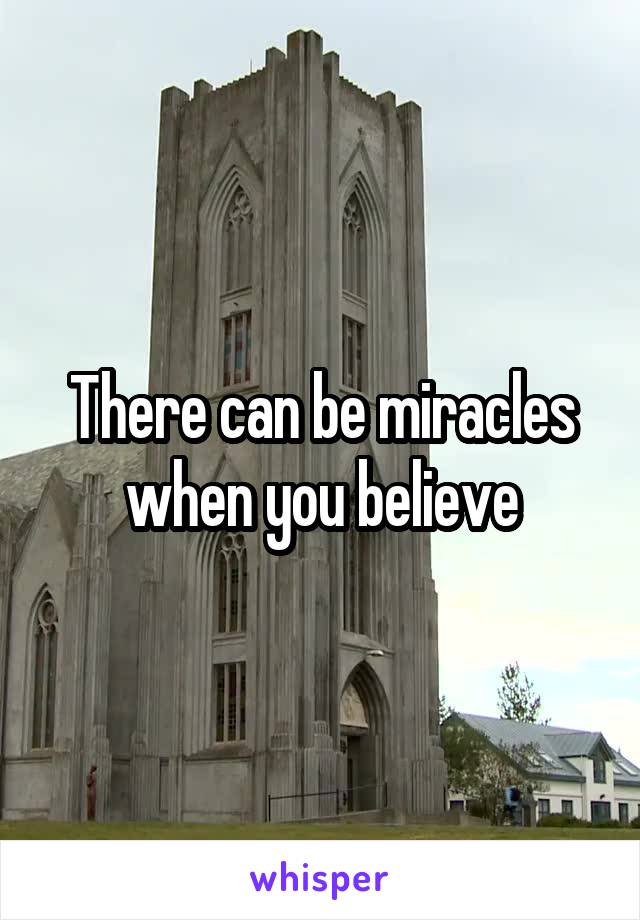 There can be miracles when you believe