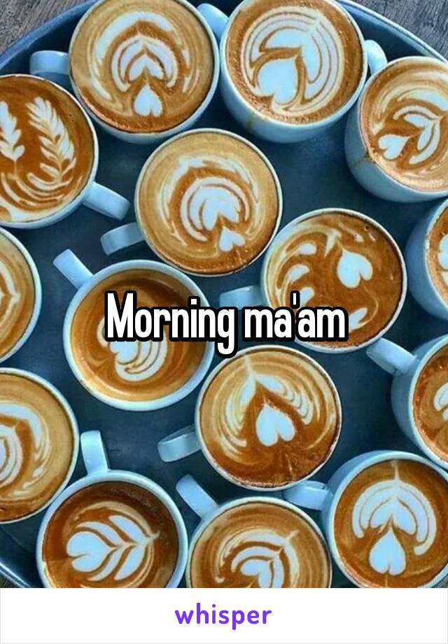 Morning ma'am