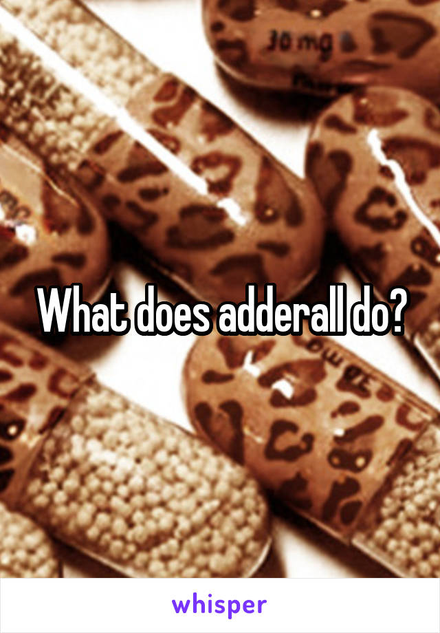 What does adderall do?