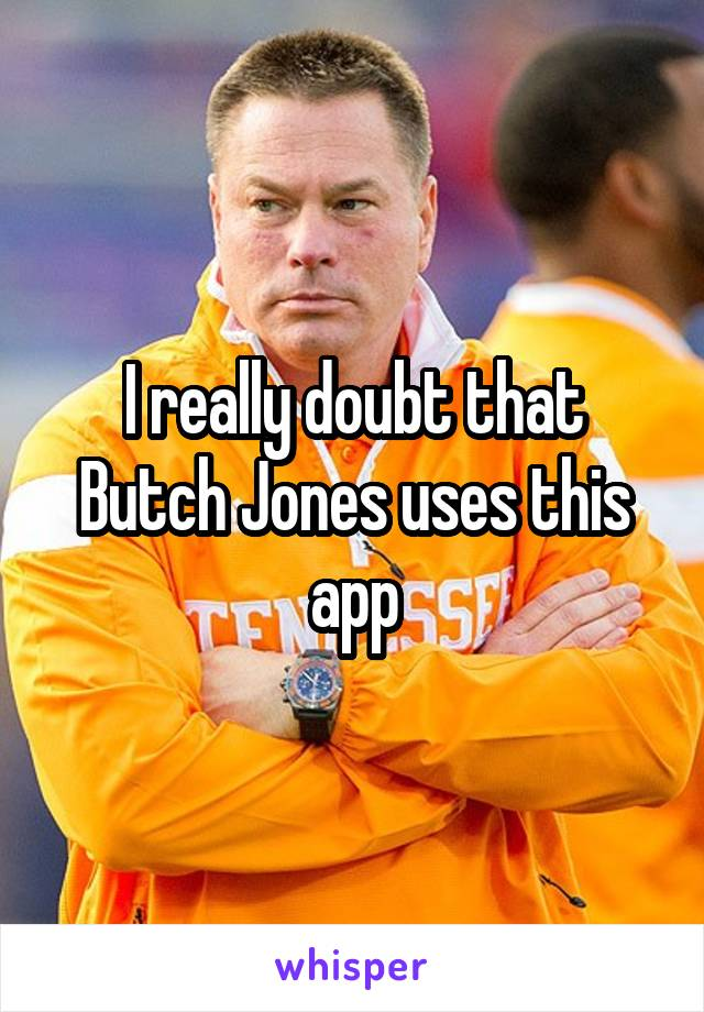 I really doubt that Butch Jones uses this app