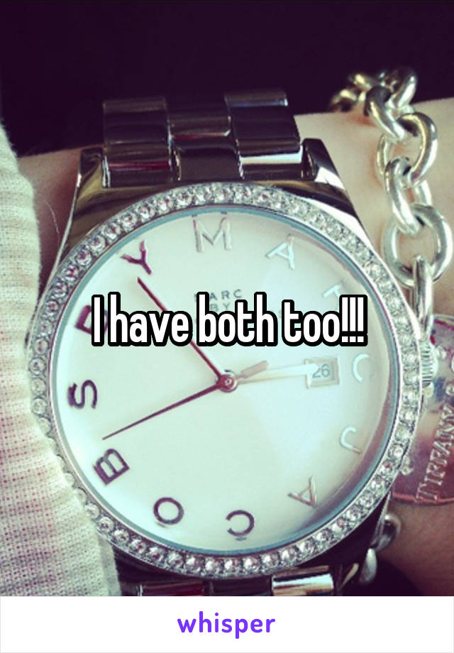I have both too!!!