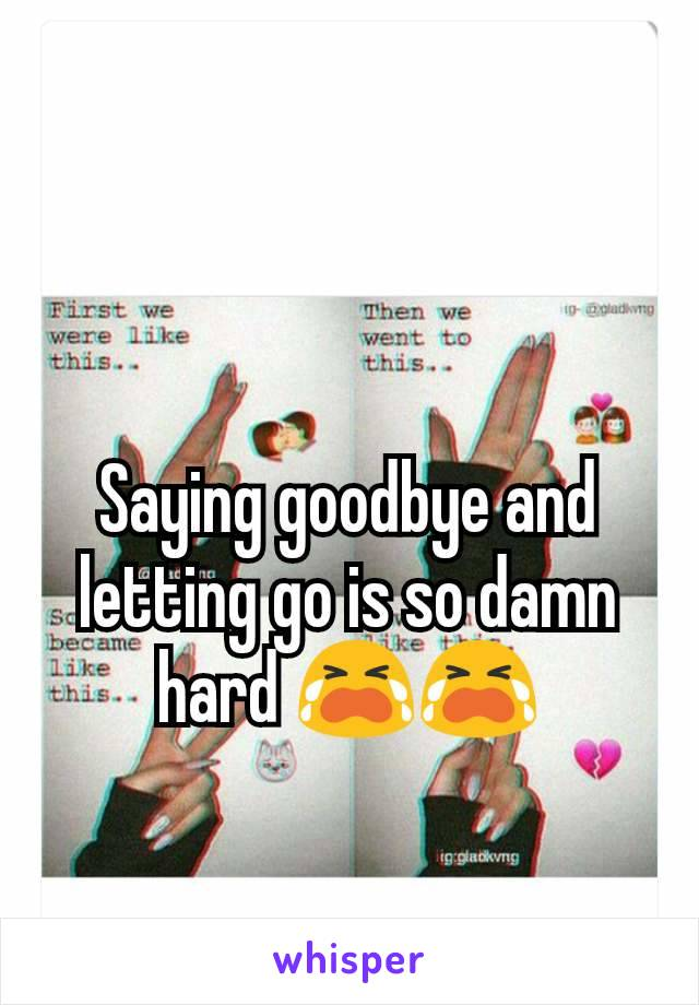Saying goodbye and letting go is so damn hard 😭😭