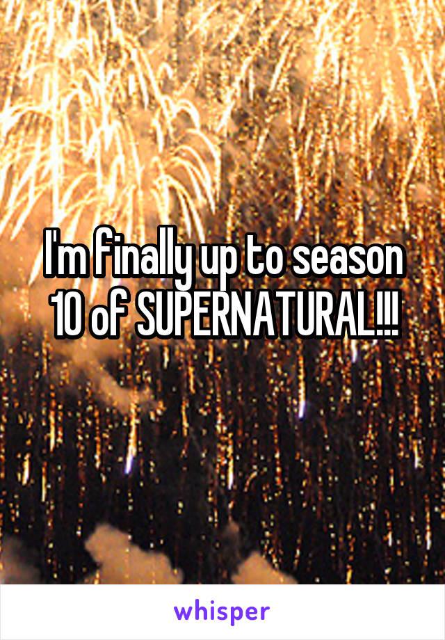 I'm finally up to season 10 of SUPERNATURAL!!!