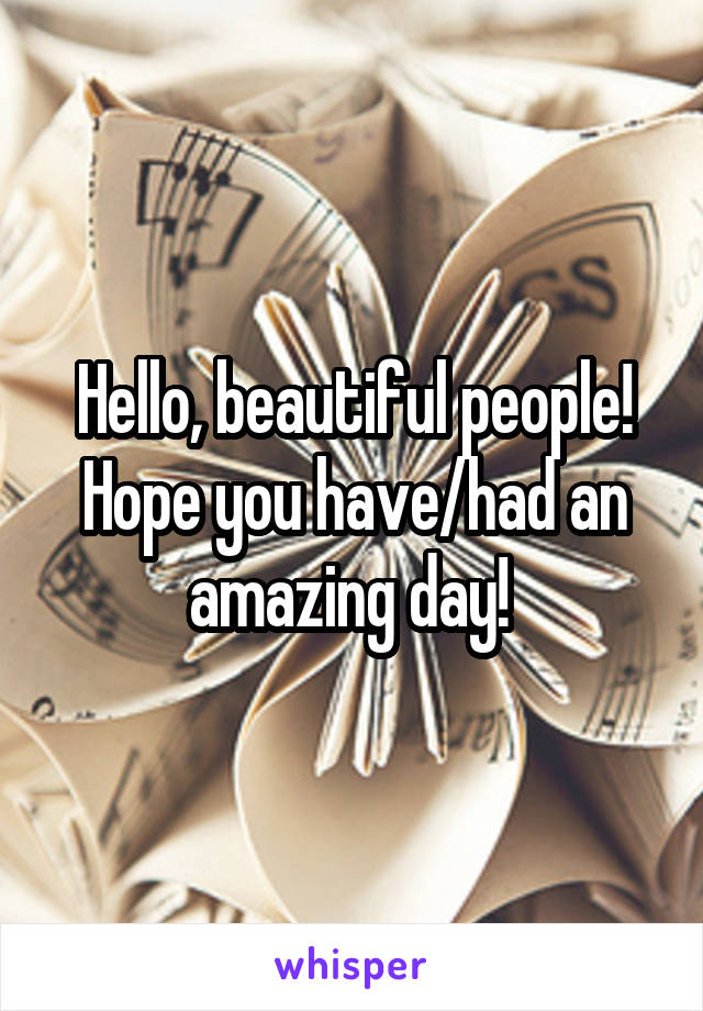 Hello, beautiful people! Hope you have/had an amazing day!