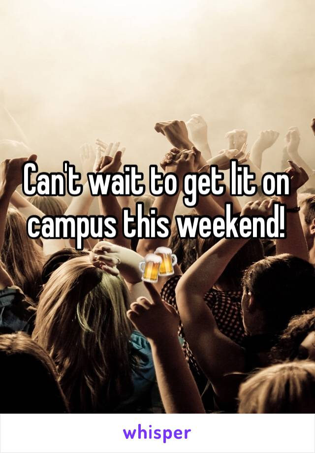 Can't wait to get lit on campus this weekend! 🍻