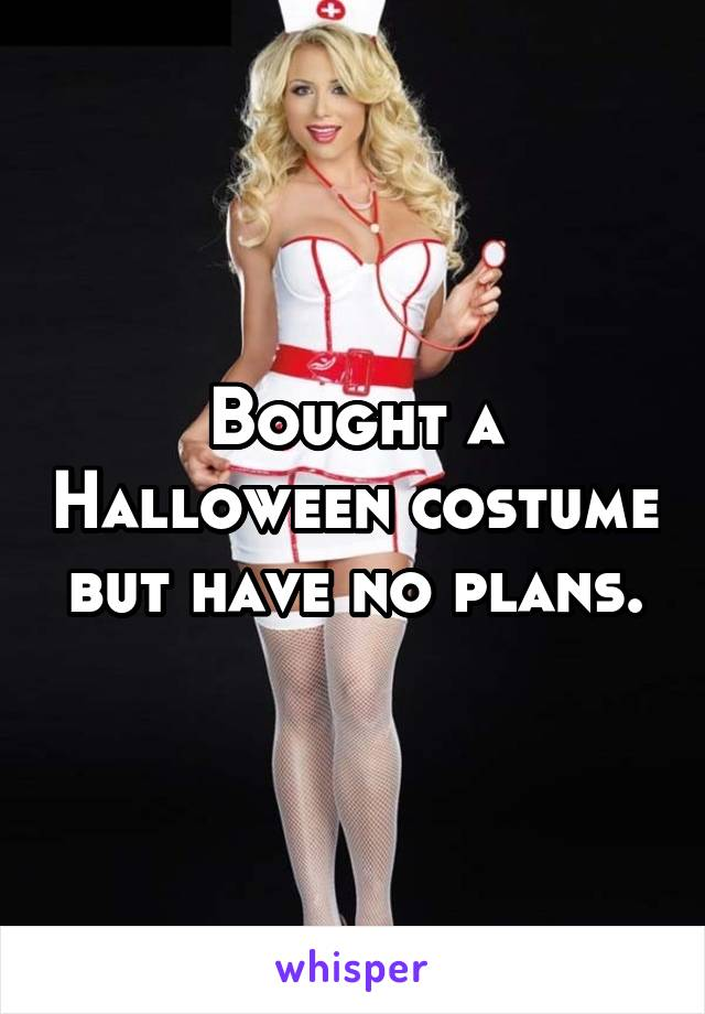 Bought a Halloween costume but have no plans.