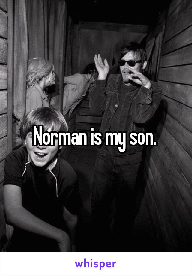 Norman is my son.