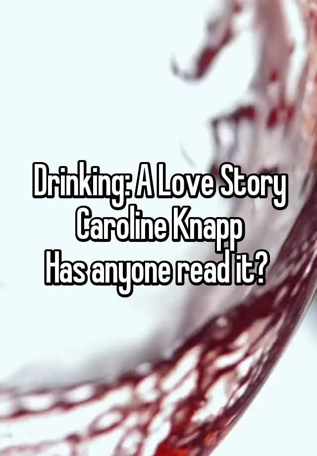 drinking a love story by caroline knapp essay