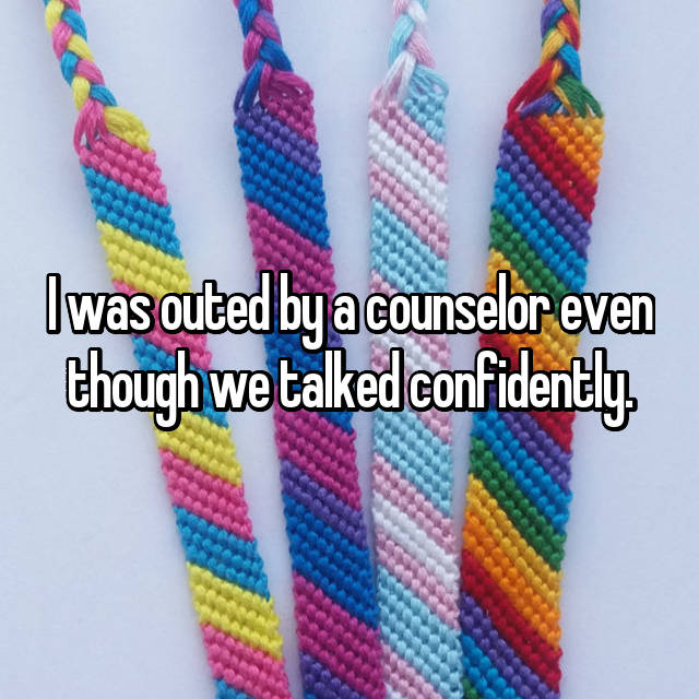 I was outed by a counselor even though we talked confidently.