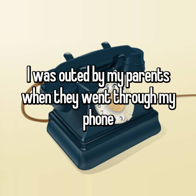 I was outed by my parents when they went through my phone