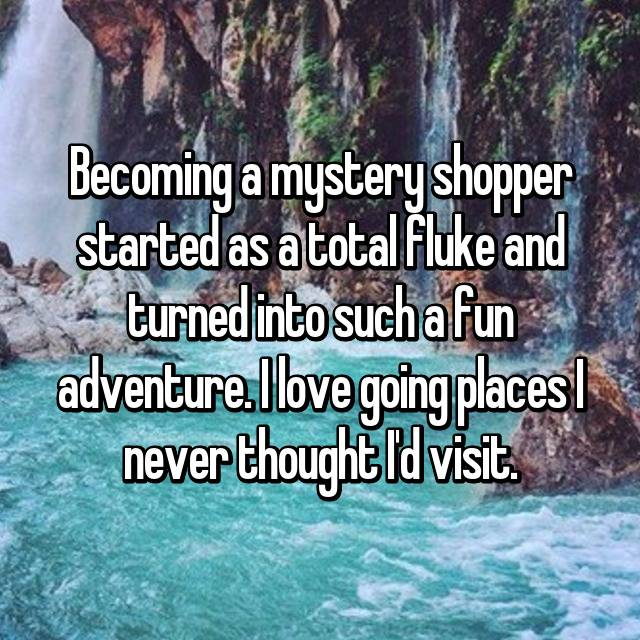 Becoming a mystery shopper started as a total fluke and turned into such a fun adventure. I love going places I never thought I'd visit.