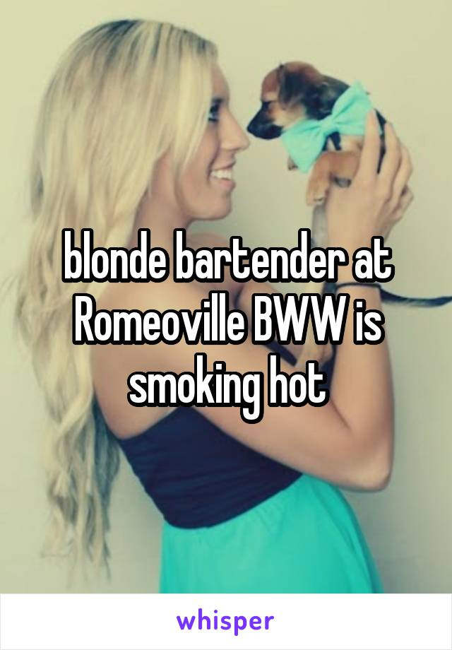 blonde bartender at Romeoville BWW is smoking hot