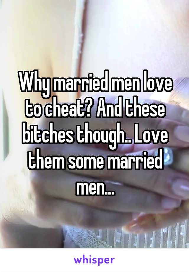 Why married men love to cheat? And these bitches though.. Love them some married men...