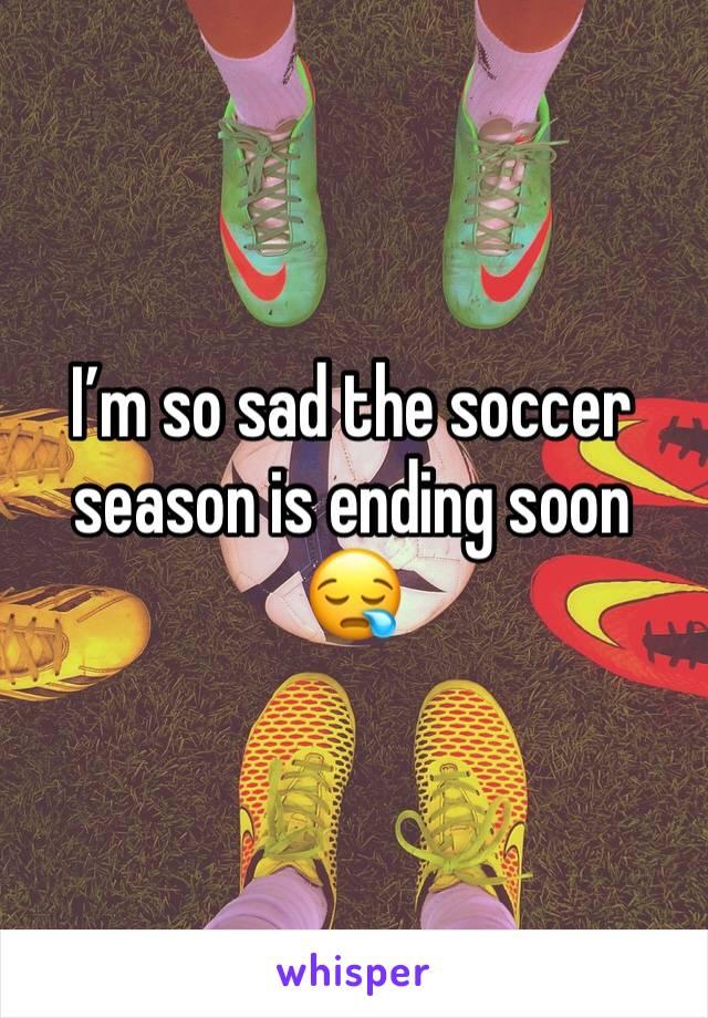 I'm so sad the soccer season is ending soon 😪
