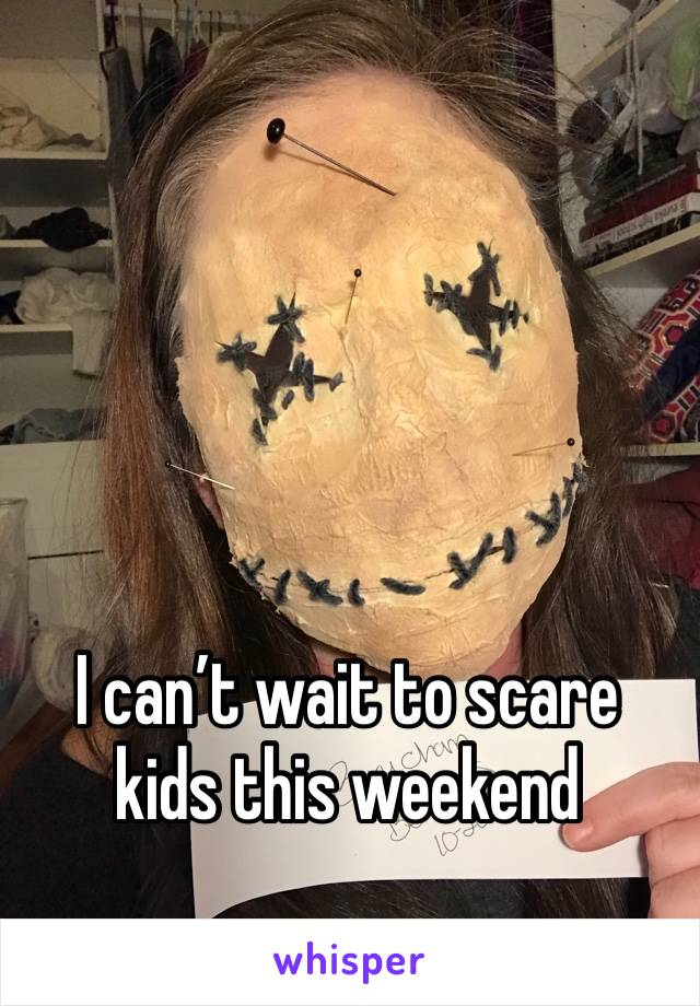 I can't wait to scare kids this weekend