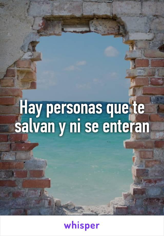 Hay personas que te salvan y ni se enteran