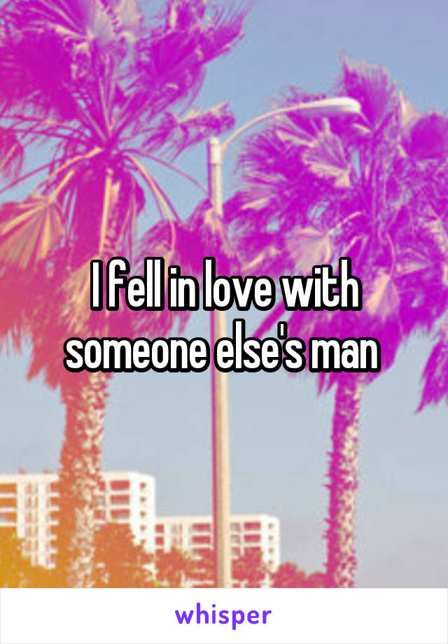 I fell in love with someone else's man