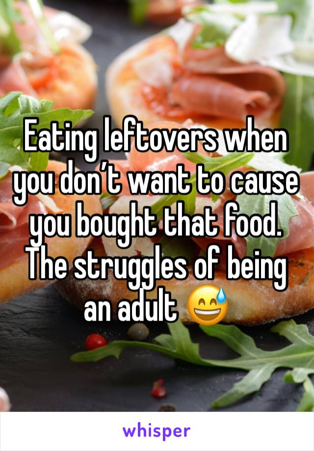 Eating leftovers when you don't want to cause you bought that food. The struggles of being an adult 😅