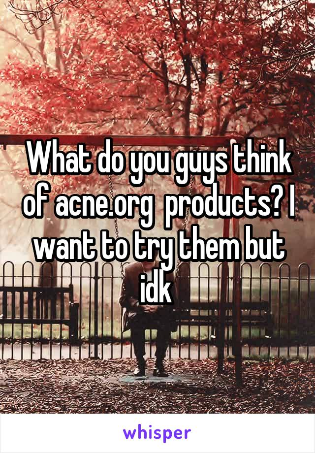 What do you guys think of acne.org  products? I want to try them but idk