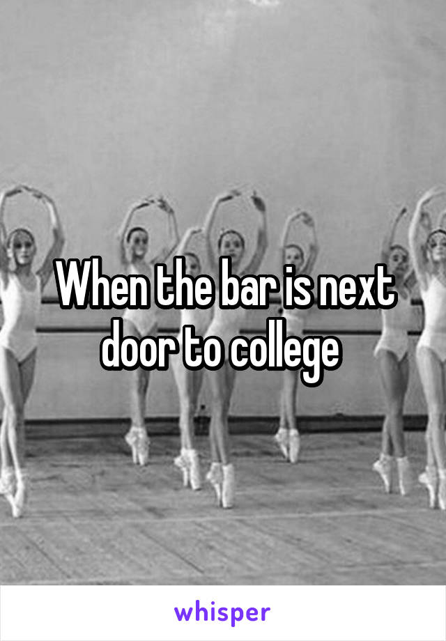 When the bar is next door to college