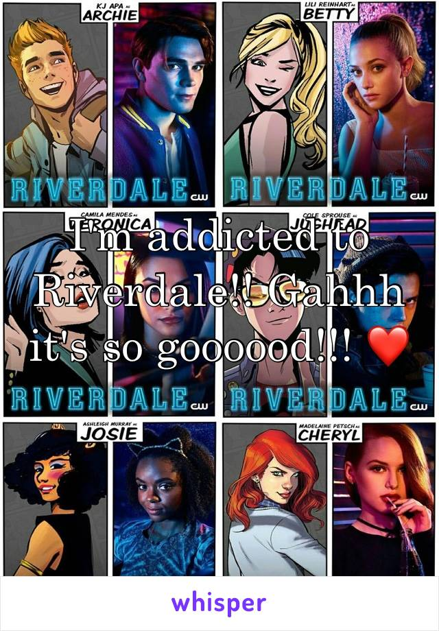 I'm addicted to Riverdale!! Gahhh it's so goooood!!! ❤
