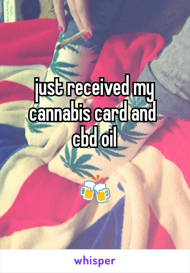 just received my cannabis card and  cbd oil  🍻