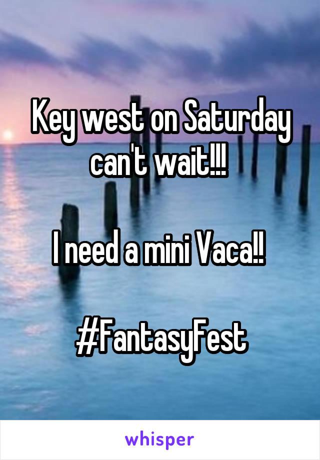 Key west on Saturday can't wait!!!   I need a mini Vaca!!   #FantasyFest