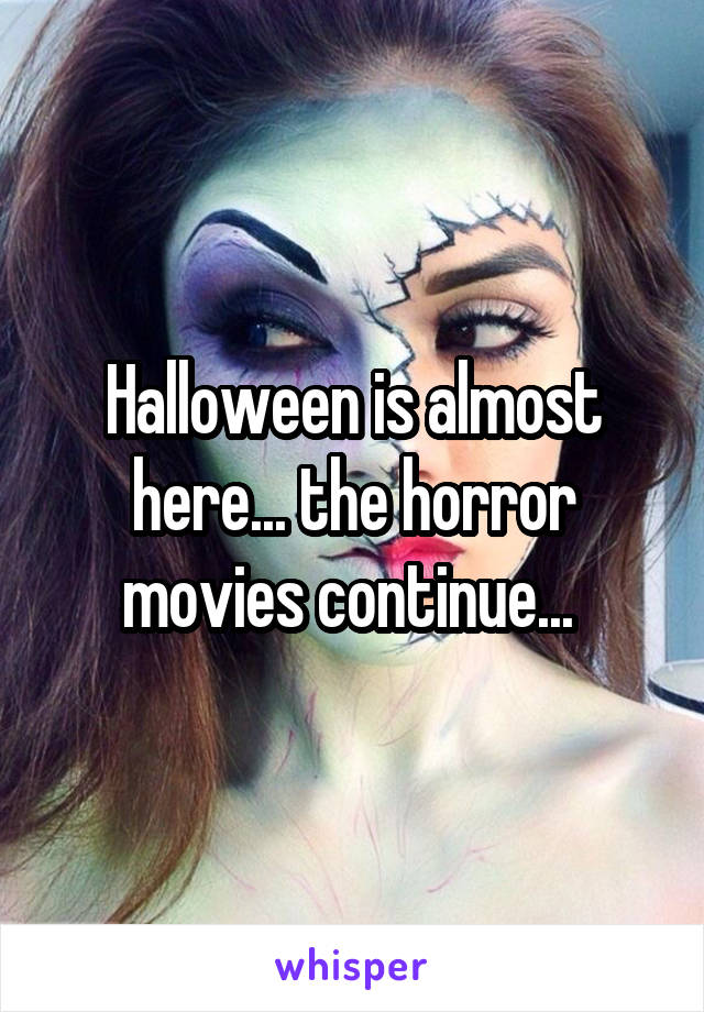 Halloween is almost here... the horror movies continue...