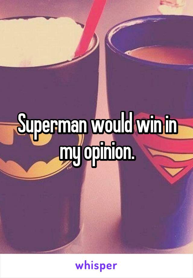 Superman would win in my opinion.