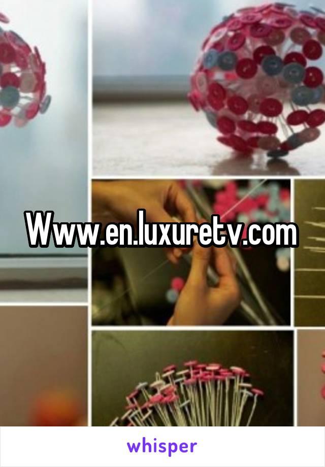 Www.en.luxuretv.com
