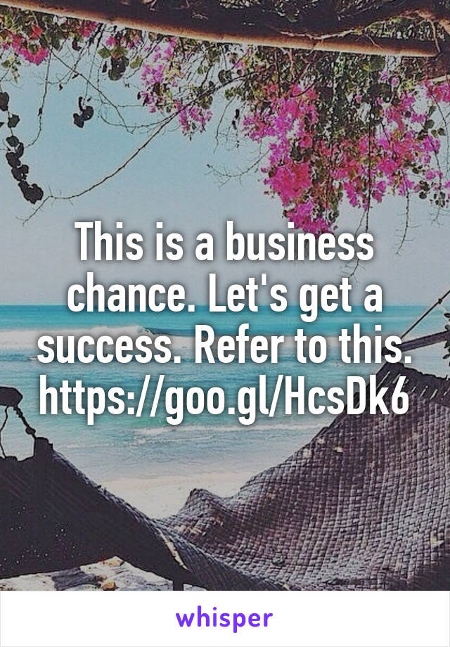 This is a business chance. Let's get a success. Refer to this. https://goo.gl/HcsDk6