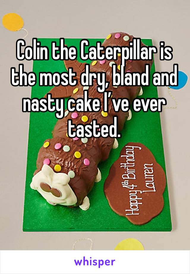 Colin the Caterpillar is the most dry, bland and nasty cake I've ever  tasted.