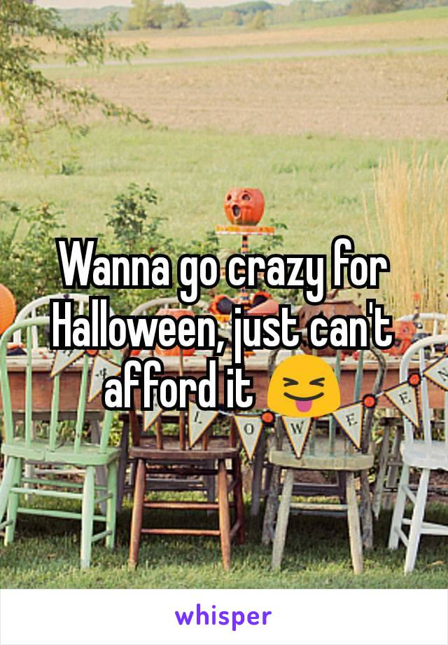 Wanna go crazy for Halloween, just can't afford it 😝