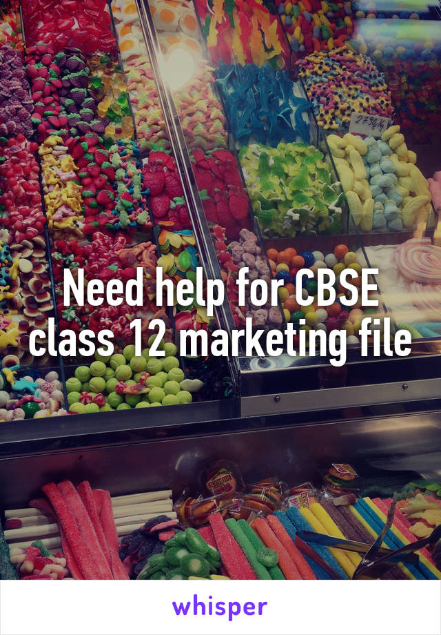 Need help for CBSE class 12 marketing file