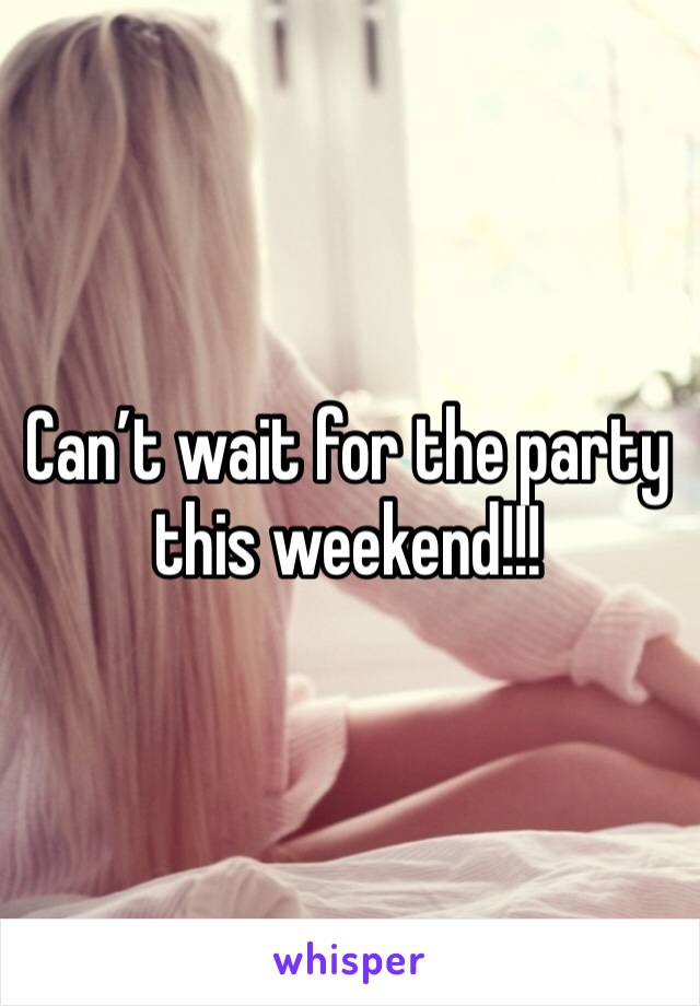 Can't wait for the party this weekend!!!
