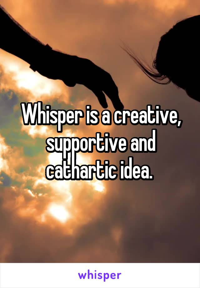 Whisper is a creative, supportive and cathartic idea.